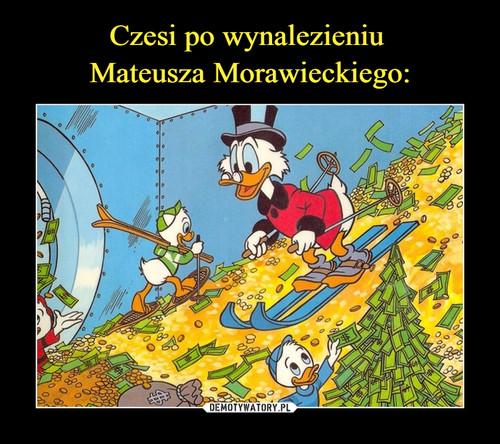 Czesi po wynalezieniu  Mateusza Morawieckiego: