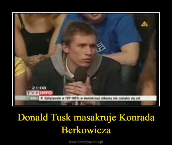 Donald Tusk masakruje Konrada Berkowicza –