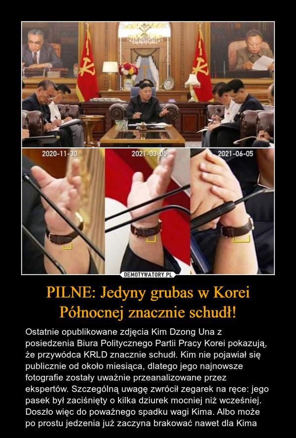 PILNE: Jedyny grubas w Korei Północnej znacznie schudł! – Ostatnie opublikowane zdjęcia Kim Dzong Una z posiedzenia Biura Politycznego Partii Pracy Korei pokazują, że przywódca KRLD znacznie schudł. Kim nie pojawiał się publicznie od około miesiąca, dlatego jego najnowsze fotografie zostały uważnie przeanalizowane przez ekspertów. Szczególną uwagę zwrócił zegarek na ręce: jego pasek był zaciśnięty o kilka dziurek mocniej niż wcześniej. Doszło więc do poważnego spadku wagi Kima. Albo może po prostu jedzenia już zaczyna brakować nawet dla Kima
