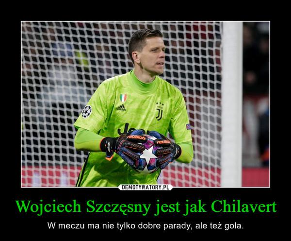 Wojciech Szczęsny jest jak Chilavert – W meczu ma nie tylko dobre parady, ale też gola.