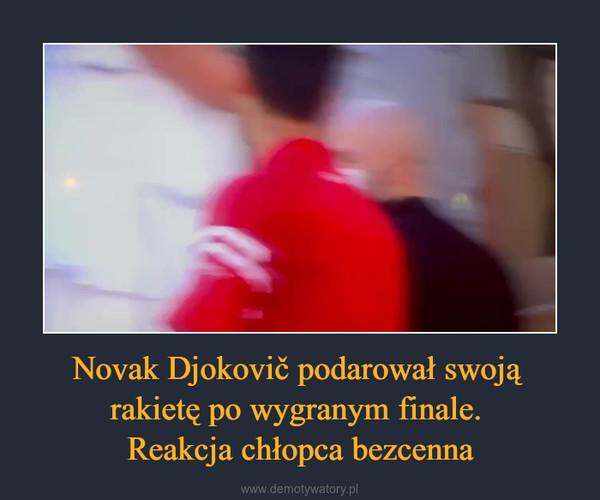 Novak Djokovič podarował swoją rakietę po wygranym finale. Reakcja chłopca bezcenna –