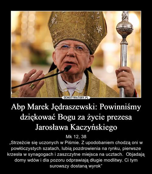 Abp Marek Jędraszewski: Powinniśmy dziękować Bogu za życie prezesa Jarosława Kaczyńskiego