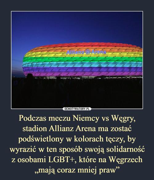 """Podczas meczu Niemcy vs Węgry, stadion Allianz Arena ma zostać podświetlony w kolorach tęczy, by wyrazić w ten sposób swoją solidarność z osobami LGBT+, które na Węgrzech """"mają coraz mniej praw"""""""