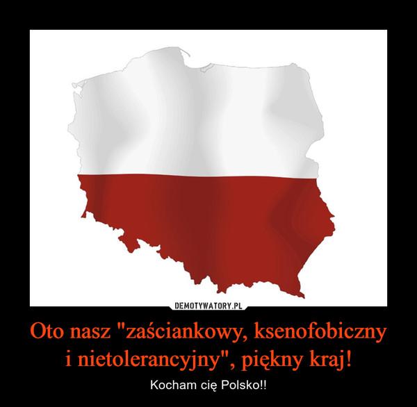 """Oto nasz """"zaściankowy, ksenofobiczny i nietolerancyjny"""", piękny kraj!"""