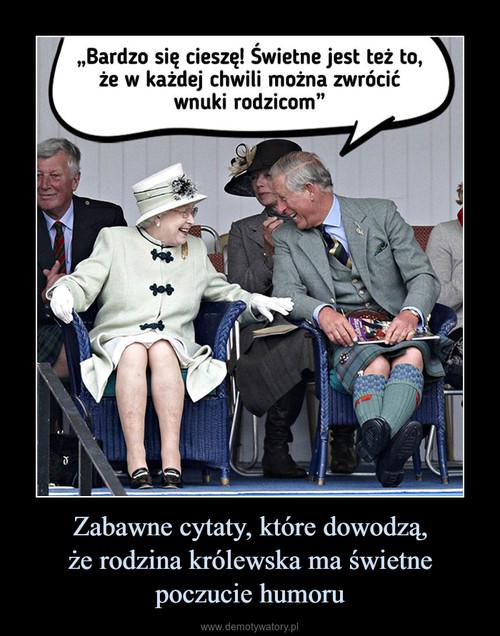 Zabawne cytaty, które dowodzą, że rodzina królewska ma świetne poczucie humoru