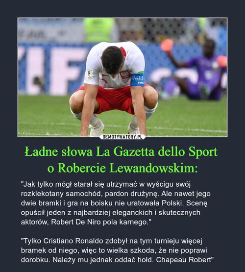 Ładne słowa La Gazetta dello Sport  o Robercie Lewandowskim: