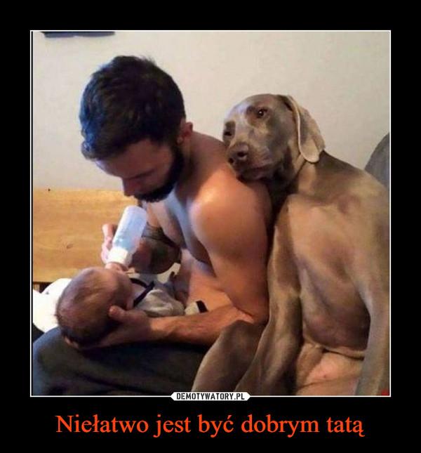 Niełatwo jest być dobrym tatą –