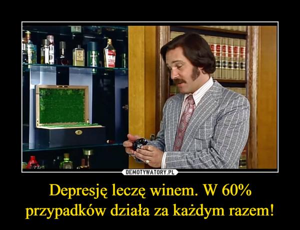 Depresję leczę winem. W 60% przypadków działa za każdym razem! –