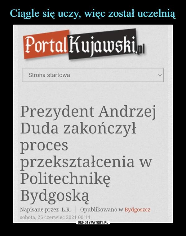 –  Prezydent AndrzejDuda zakończyłprocesprzekształcenia wPolitechnikęBydgoską