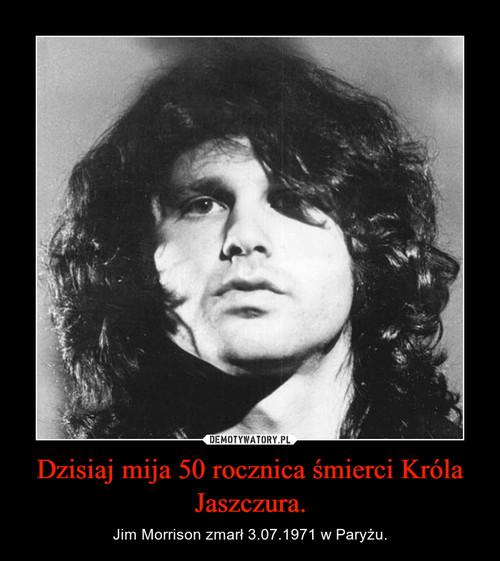 Dzisiaj mija 50 rocznica śmierci Króla Jaszczura.