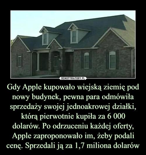 Gdy Apple kupowało wiejską ziemię pod nowy budynek, pewna para odmówiła sprzedaży swojej jednoakrowej działki, którą pierwotnie kupiła za 6 000 dolarów. Po odrzuceniu każdej oferty, Apple zaproponowało im, żeby podali cenę. Sprzedali ją za 1,7 miliona dolarów
