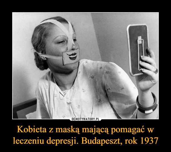 Kobieta z maską mającą pomagać w leczeniu depresji. Budapeszt, rok 1937 –