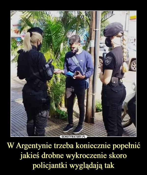 W Argentynie trzeba koniecznie popełnić jakieś drobne wykroczenie skoro policjantki wyglądają tak –