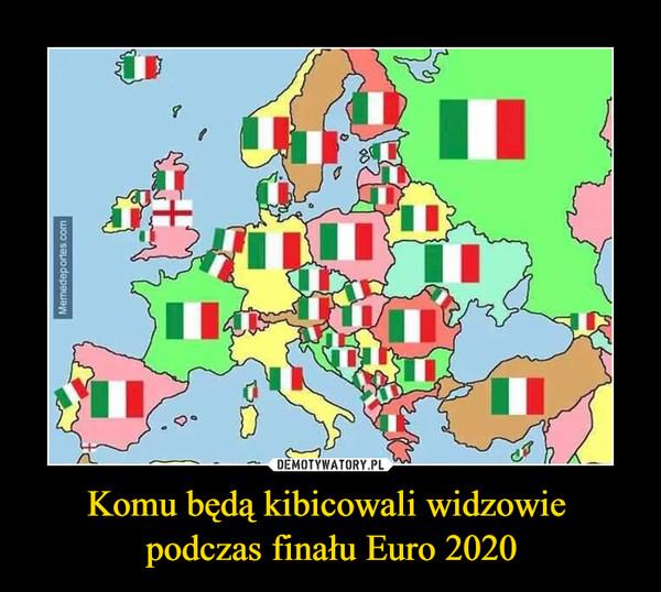 Komu będą kibicowali widzowie podczas finału Euro 2020 –