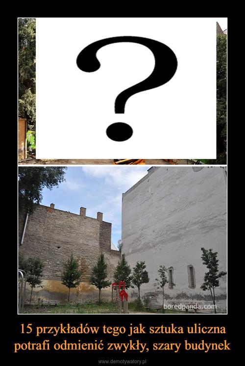 15 przykładów tego jak sztuka uliczna potrafi odmienić zwykły, szary budynek