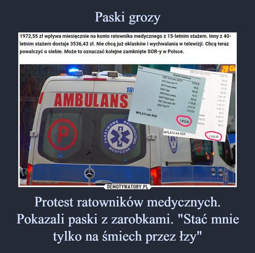 """Paski grozy Protest ratowników medycznych. Pokazali paski z zarobkami. """"Stać mnie tylko na śmiech przez łzy"""""""