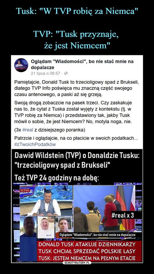 """Tusk: """"W TVP robię za Niemca""""  TVP: """"Tusk przyznaje,  że jest Niemcem"""""""