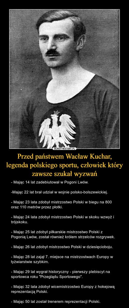 Przed państwem Wacław Kuchar, legenda polskiego sportu, człowiek który zawsze szukał wyzwań