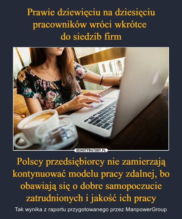 Polscy przedsiębiorcy nie zamierzają kontynuować modelu pracy zdalnej, bo obawiają się o dobre samopoczucie zatrudnionych i jakość ich pracy – Tak wynika z raportu przygotowanego przez ManpowerGroup
