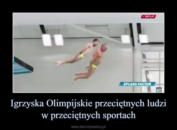 Igrzyska Olimpijskie przeciętnych ludzi w przeciętnych sportach –