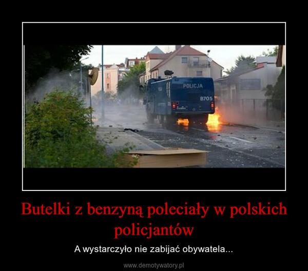 Butelki z benzyną poleciały w polskich policjantów – A wystarczyło nie zabijać obywatela...