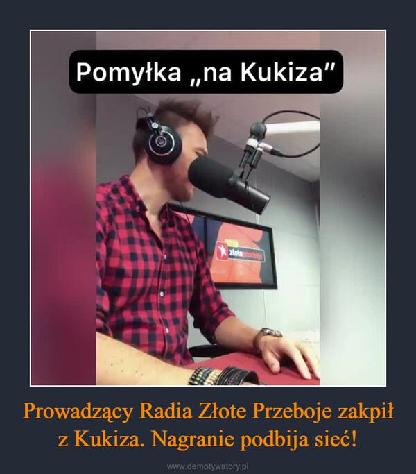 Prowadzący Radia Złote Przeboje zakpił z Kukiza. Nagranie podbija sieć! –