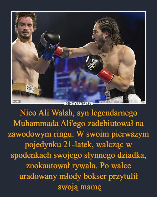 Nico Ali Walsh, syn legendarnego Muhammada Ali'ego zadebiutował na zawodowym ringu. W swoim pierwszym pojedynku 21-latek, walcząc w spodenkach swojego słynnego dziadka, znokautował rywala. Po walce uradowany młody bokser przytulił  swoją mamę