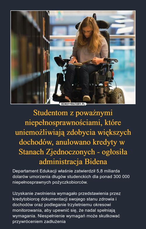 Studentom z poważnymi niepełnosprawnościami, które uniemożliwiają zdobycia większych dochodów, anulowano kredyty w  Stanach Zjednoczonych - ogłosiła administracja Bidena