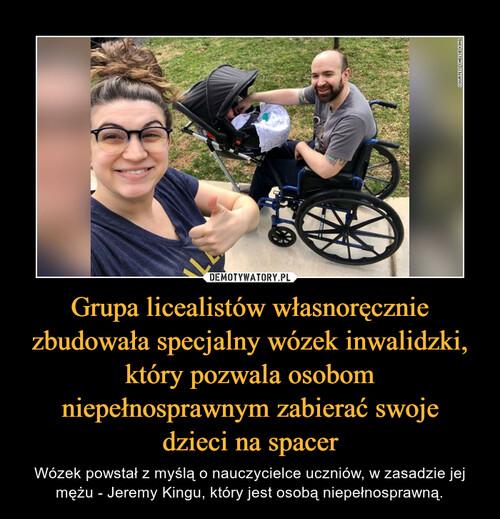 Grupa licealistów własnoręcznie zbudowała specjalny wózek inwalidzki, który pozwala osobom niepełnosprawnym zabierać swoje dzieci na spacer