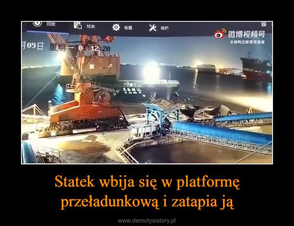 Statek wbija się w platformę przeładunkową i zatapia ją –