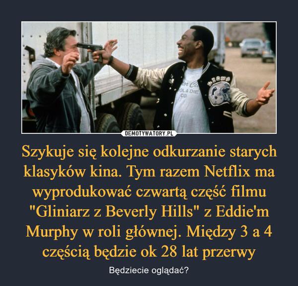 """Szykuje się kolejne odkurzanie starych klasyków kina. Tym razem Netflix ma wyprodukować czwartą część filmu """"Gliniarz z Beverly Hills"""" z Eddie'm Murphy w roli głównej. Między 3 a 4 częścią będzie ok 28 lat przerwy – Będziecie oglądać?"""