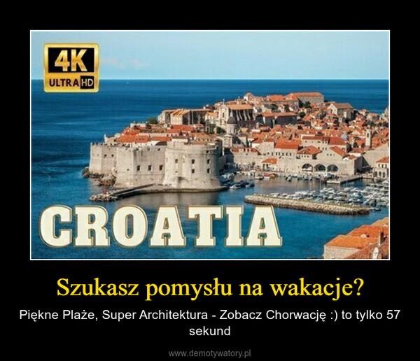 Szukasz pomysłu na wakacje? – Piękne Plaże, Super Architektura - Zobacz Chorwację :) to tylko 57 sekund