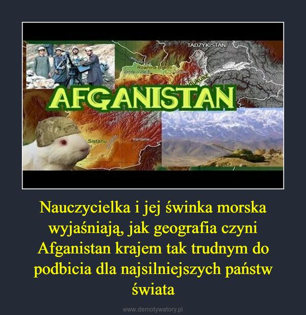 Nauczycielka i jej świnka morska wyjaśniają, jak geografia czyni Afganistan krajem tak trudnym do podbicia dla najsilniejszych państw świata –