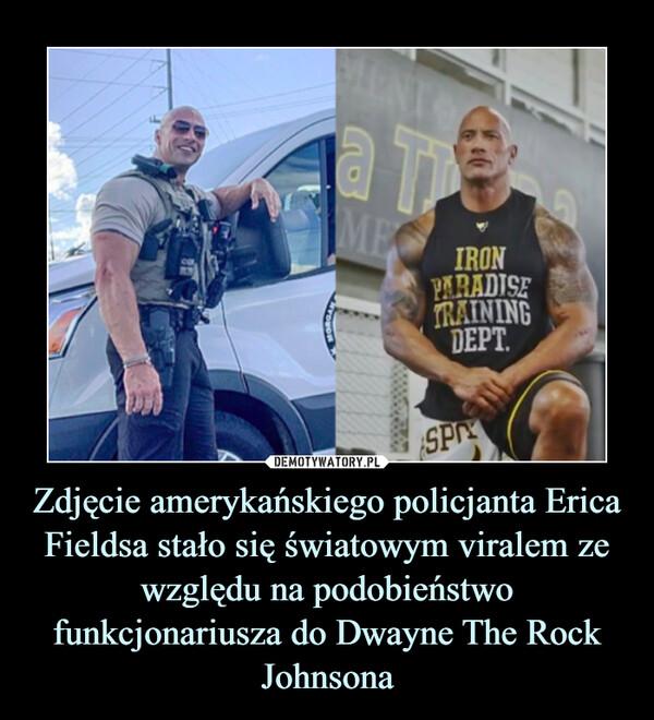 Zdjęcie amerykańskiego policjanta Erica Fieldsa stało się światowym viralem ze względu na podobieństwo funkcjonariusza do Dwayne The Rock Johnsona –