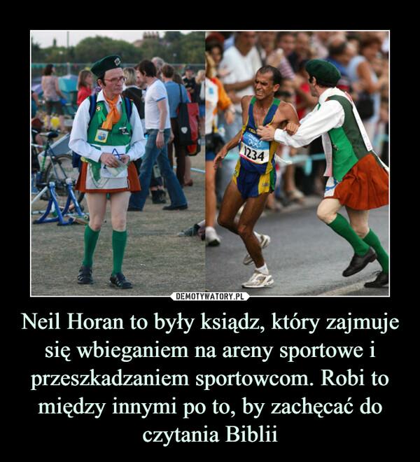 Neil Horan to były ksiądz, który zajmuje się wbieganiem na areny sportowe i przeszkadzaniem sportowcom. Robi to między innymi po to, by zachęcać do czytania Biblii –