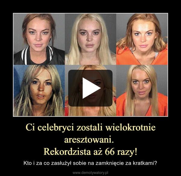 Ci celebryci zostali wielokrotnie aresztowani. Rekordzista aż 66 razy! – Kto i za co zasłużył sobie na zamknięcie za kratkami?