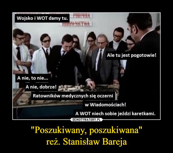 """""""Poszukiwany, poszukiwana""""reż. Stanisław Bareja –"""
