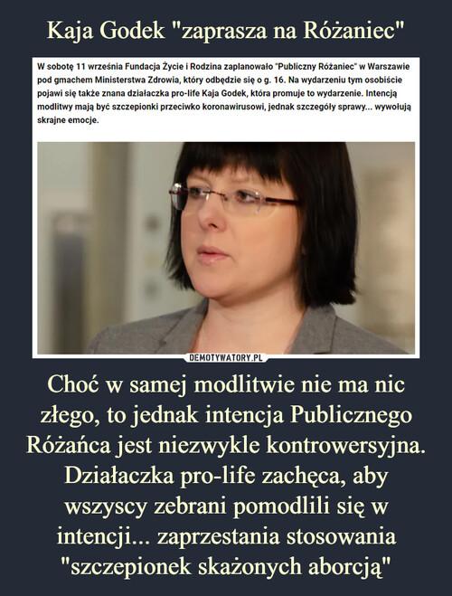 """Kaja Godek """"zaprasza na Różaniec"""" Choć w samej modlitwie nie ma nic złego, to jednak intencja Publicznego Różańca jest niezwykle kontrowersyjna. Działaczka pro-life zachęca, aby wszyscy zebrani pomodlili się w intencji... zaprzestania stosowania """"szczepionek skażonych aborcją"""""""
