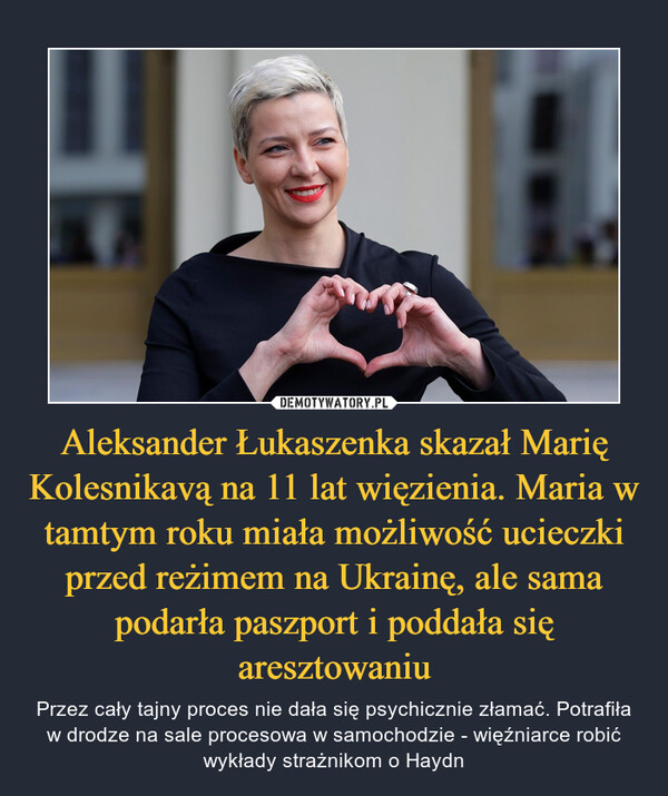 Aleksander Łukaszenka skazał Marię Kolesnikavą na 11 lat więzienia. Maria w tamtym roku miała możliwość ucieczki przed reżimem na Ukrainę, ale sama podarła paszport i poddała się aresztowaniu
