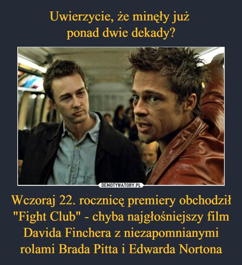 """Uwierzycie, że minęły już  ponad dwie dekady? Wczoraj 22. rocznicę premiery obchodził """"Fight Club"""" - chyba najgłośniejszy film Davida Finchera z niezapomnianymi rolami Brada Pitta i Edwarda Nortona"""