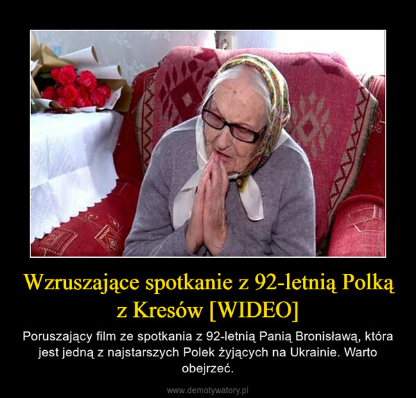 Wzruszające spotkanie z 92-letnią Polką z Kresów [WIDEO] – Poruszający film ze spotkania z 92-letnią Panią Bronisławą, która jest jedną z najstarszych Polek żyjących na Ukrainie. Warto obejrzeć.