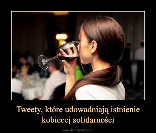 Tweety, które udowadniają istnienie kobiecej solidarności
