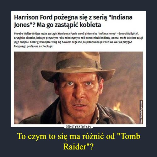 """To czym to się ma różnić od """"Tomb Raider""""?"""