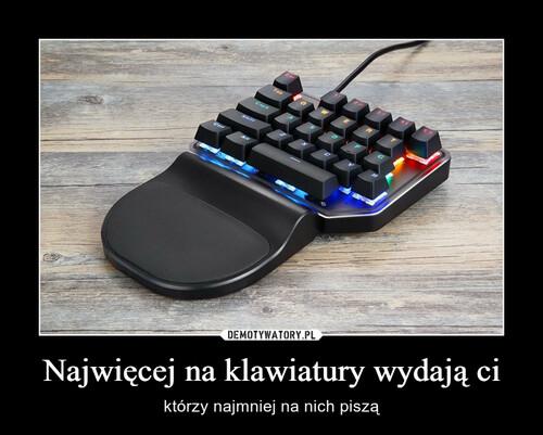 Najwięcej na klawiatury wydają ci