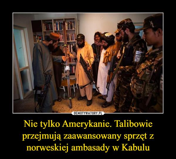 Nie tylko Amerykanie. Talibowie przejmują zaawansowany sprzęt z norweskiej ambasady w Kabulu –
