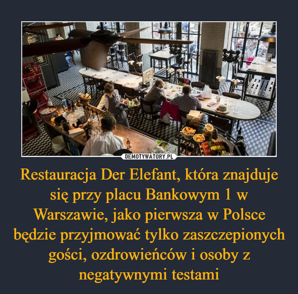 Restauracja Der Elefant, która znajduje się przy placu Bankowym 1 w Warszawie, jako pierwsza w Polsce będzie przyjmować tylko zaszczepionych gości, ozdrowieńców i osoby z negatywnymi testami –