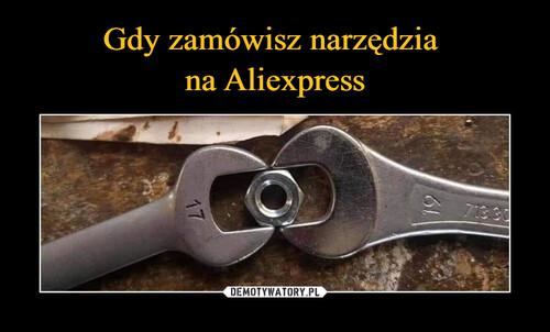 Gdy zamówisz narzędzia  na Aliexpress