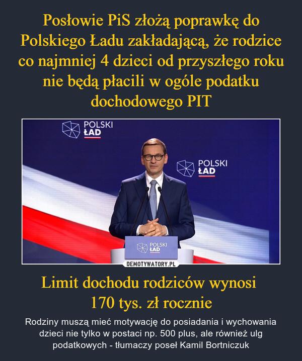 Limit dochodu rodziców wynosi 170 tys. zł rocznie – Rodziny muszą mieć motywację do posiadania i wychowania dzieci nie tylko w postaci np. 500 plus, ale również ulg podatkowych - tłumaczy poseł Kamil Bortniczuk