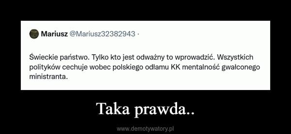 Taka prawda.. –