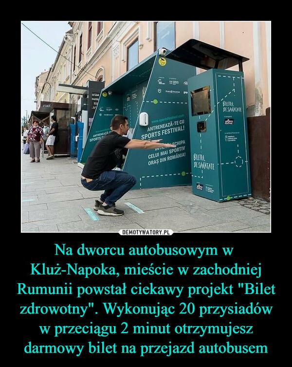 """Na dworcu autobusowym w  Kluż-Napoka, mieście w zachodniej Rumunii powstał ciekawy projekt """"Bilet zdrowotny"""". Wykonując 20 przysiadów w przeciągu 2 minut otrzymujesz darmowy bilet na przejazd autobusem"""